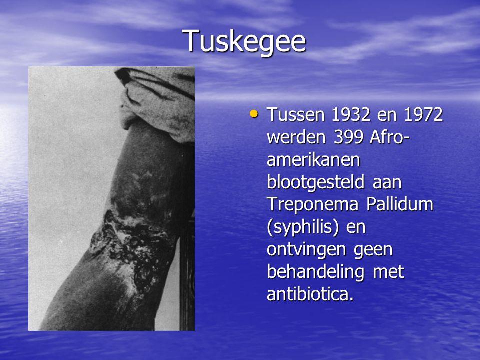 Tuskegee Tussen 1932 en 1972 werden 399 Afro-amerikanen blootgesteld aan Treponema Pallidum (syphilis) en ontvingen geen behandeling met antibiotica.