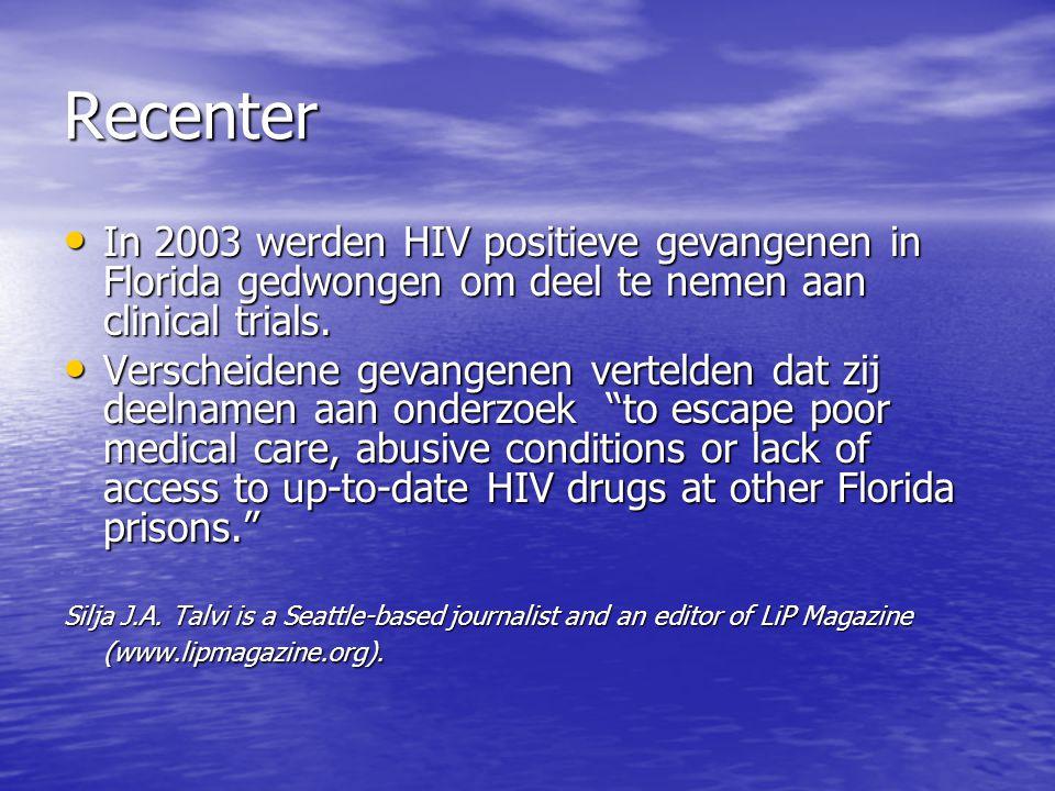 Recenter In 2003 werden HIV positieve gevangenen in Florida gedwongen om deel te nemen aan clinical trials.