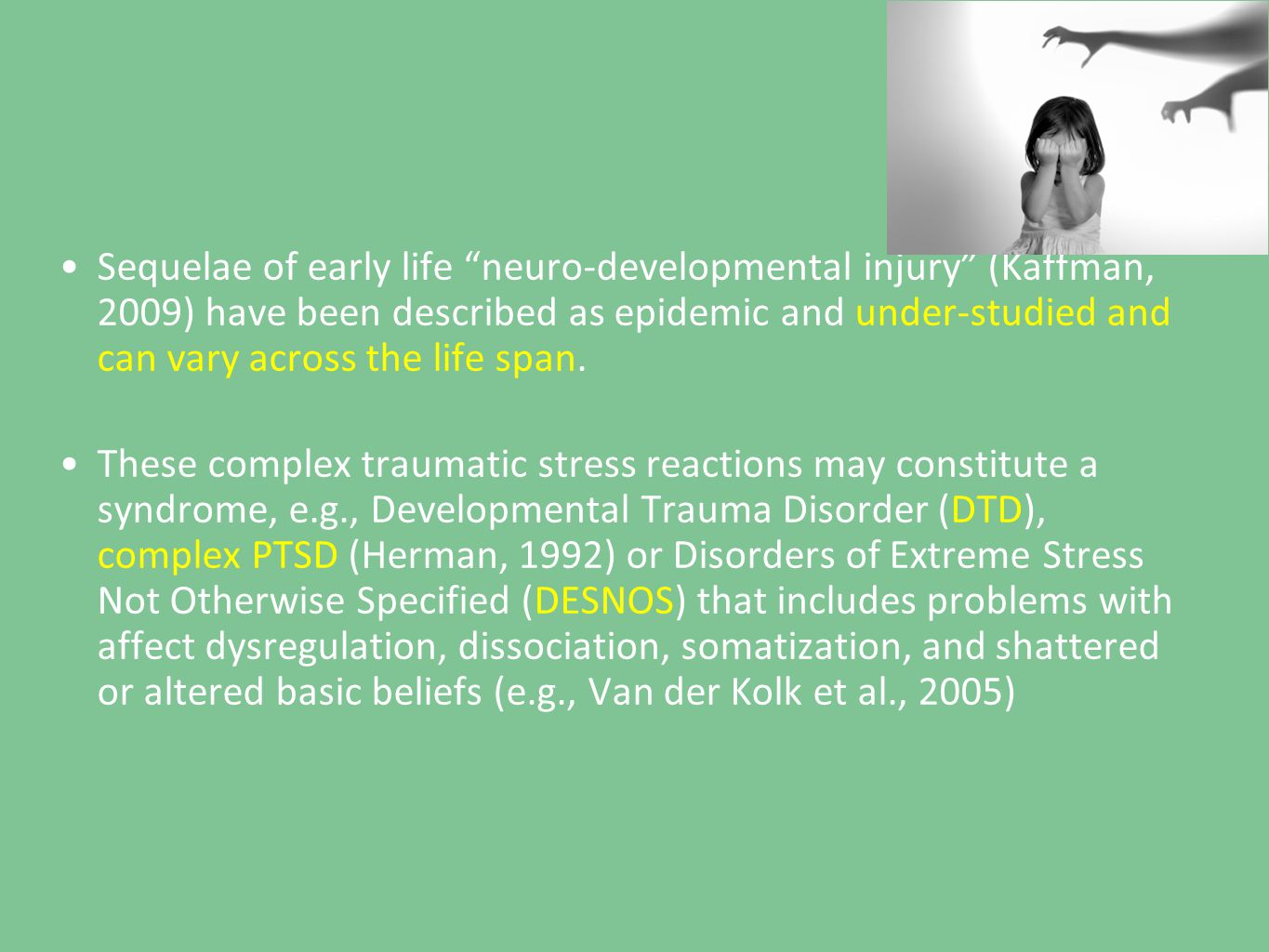 Sequelae of early life neuro-developmental injury (Kaffman, 2009) have been described as epidemic and under-studied and can vary across the life span.
