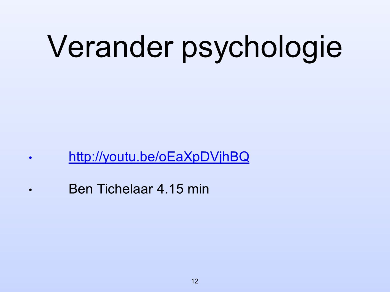 Verander psychologie http://youtu.be/oEaXpDVjhBQ