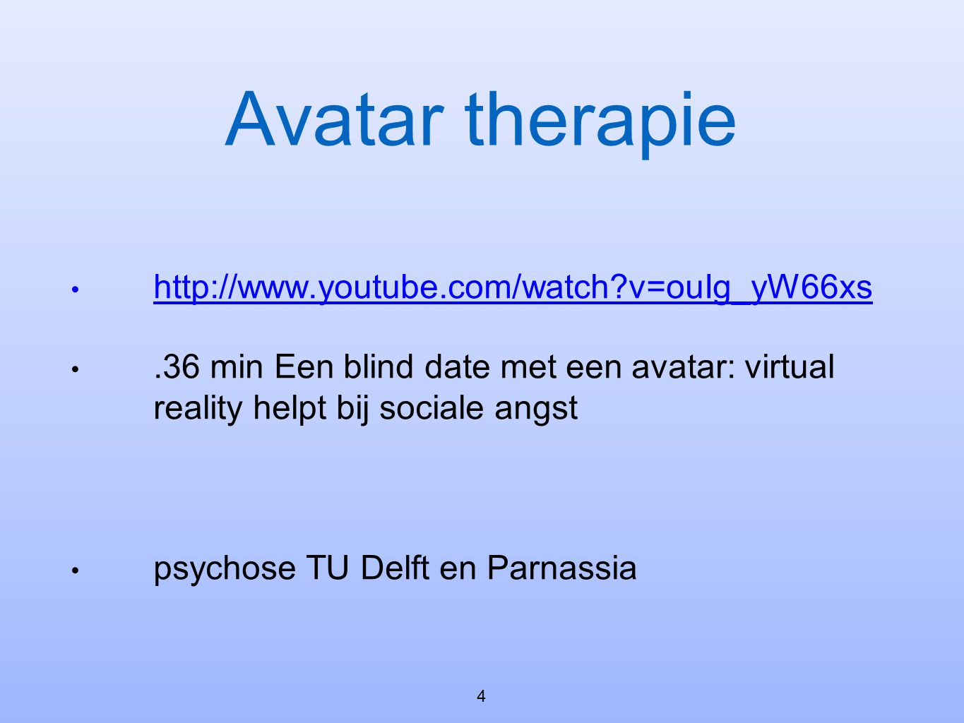 Avatar therapie http://www.youtube.com/watch v=ouIg_yW66xs