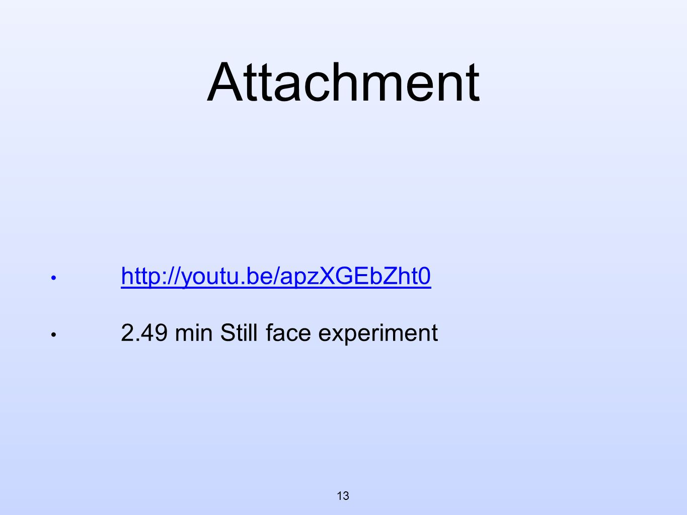 Attachment http://youtu.be/apzXGEbZht0 2.49 min Still face experiment