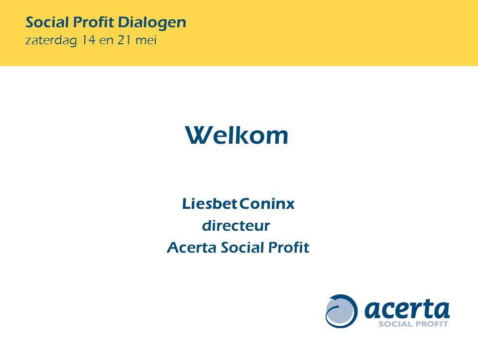 Welkom Social Profit Dialogen zaterdag 14 en 21 mei Liesbet Coninx