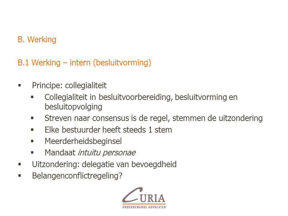 B. Werking B.1 Werking – intern (besluitvorming) Principe: collegialiteit.
