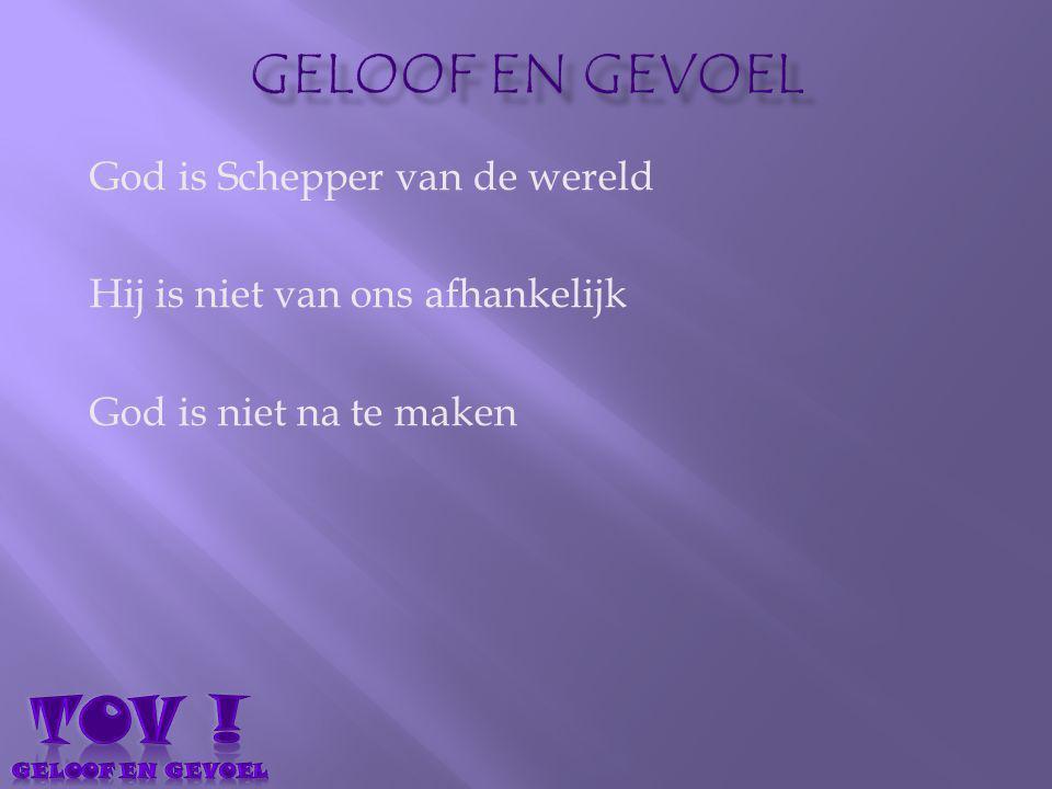 TOV ! Geloof en gevoel God is Schepper van de wereld