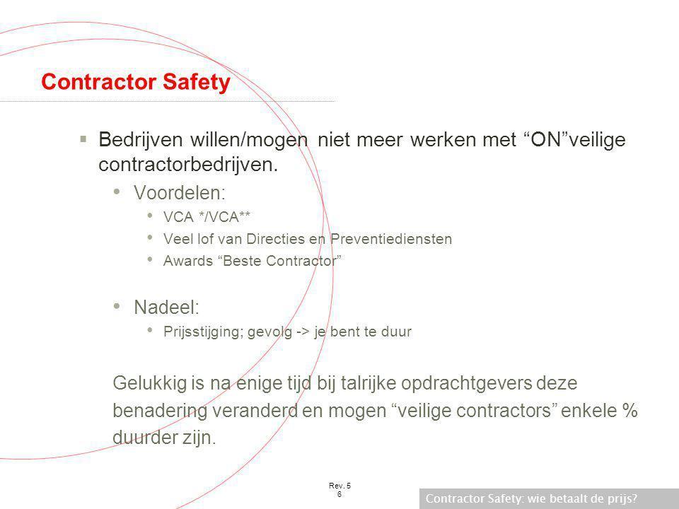 Contractor Safety Bedrijven willen/mogen niet meer werken met ON veilige contractorbedrijven. Voordelen: