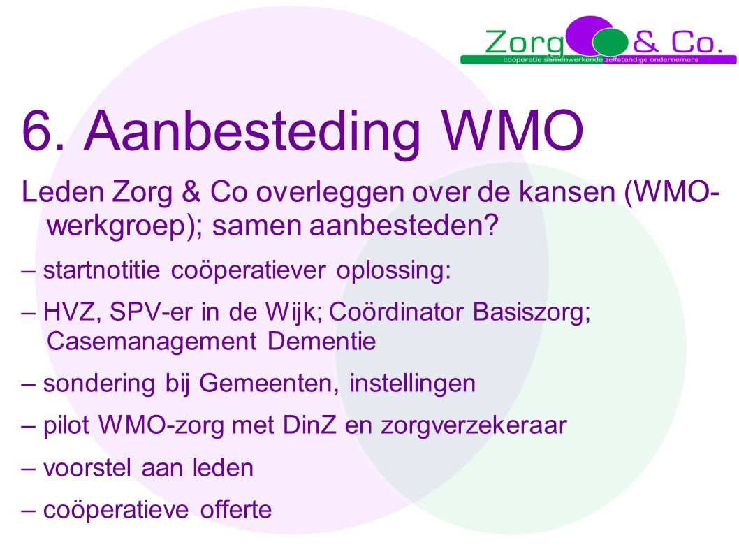 6. Aanbesteding WMO Leden Zorg & Co overleggen over de kansen (WMO- werkgroep); samen aanbesteden