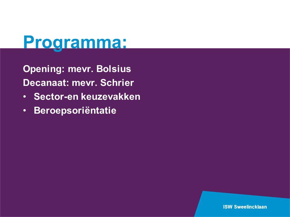 Programma: Opening: mevr. Bolsius Decanaat: mevr. Schrier