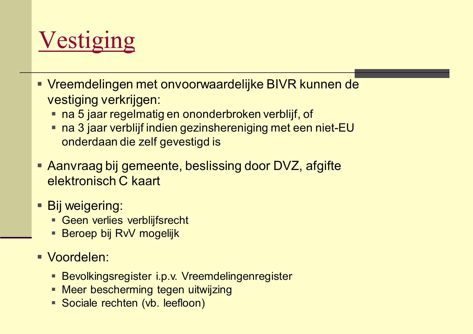 Vestiging Vreemdelingen met onvoorwaardelijke BIVR kunnen de vestiging verkrijgen: na 5 jaar regelmatig en ononderbroken verblijf, of.