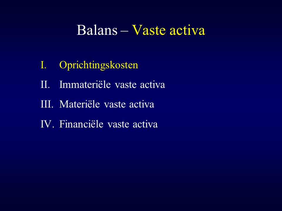 Balans – Vaste activa Oprichtingskosten Immateriële vaste activa