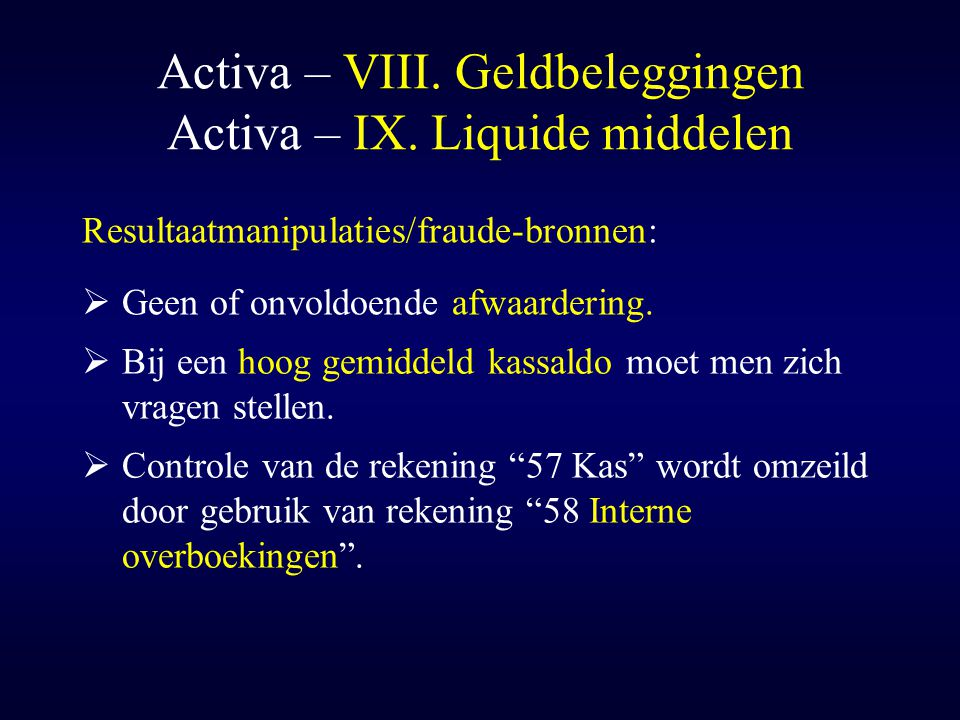 Activa – VIII. Geldbeleggingen Activa – IX. Liquide middelen
