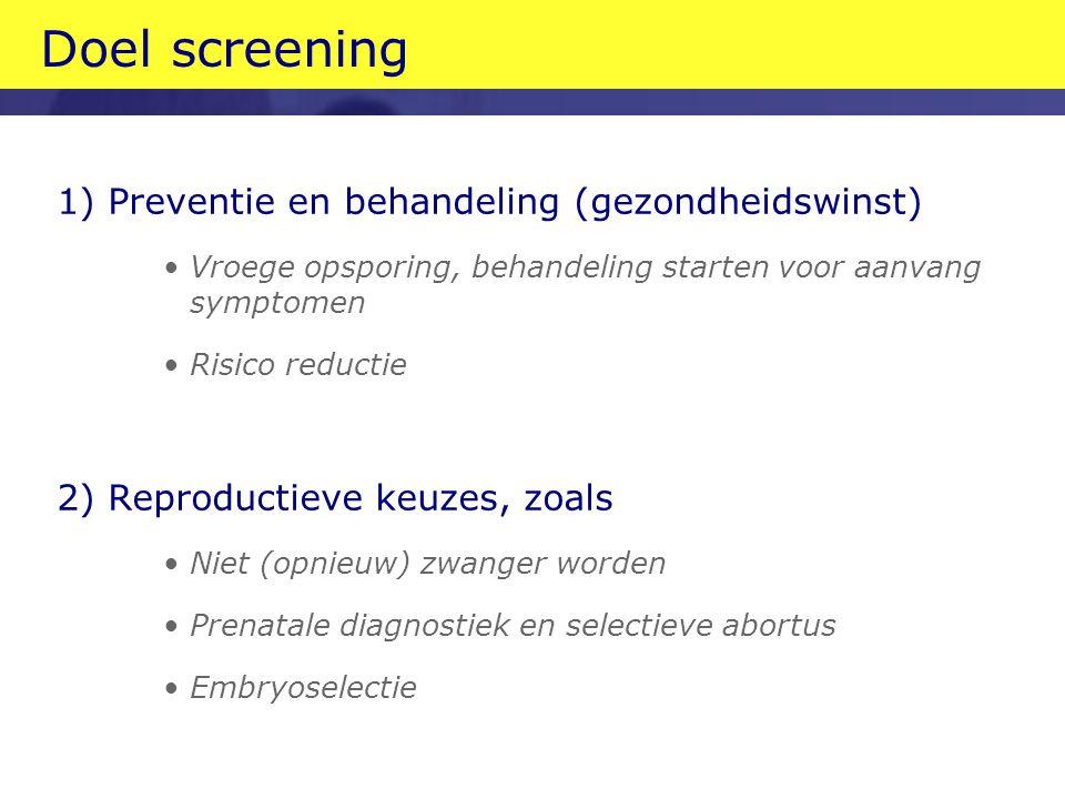Doel screening 1) Preventie en behandeling (gezondheidswinst)