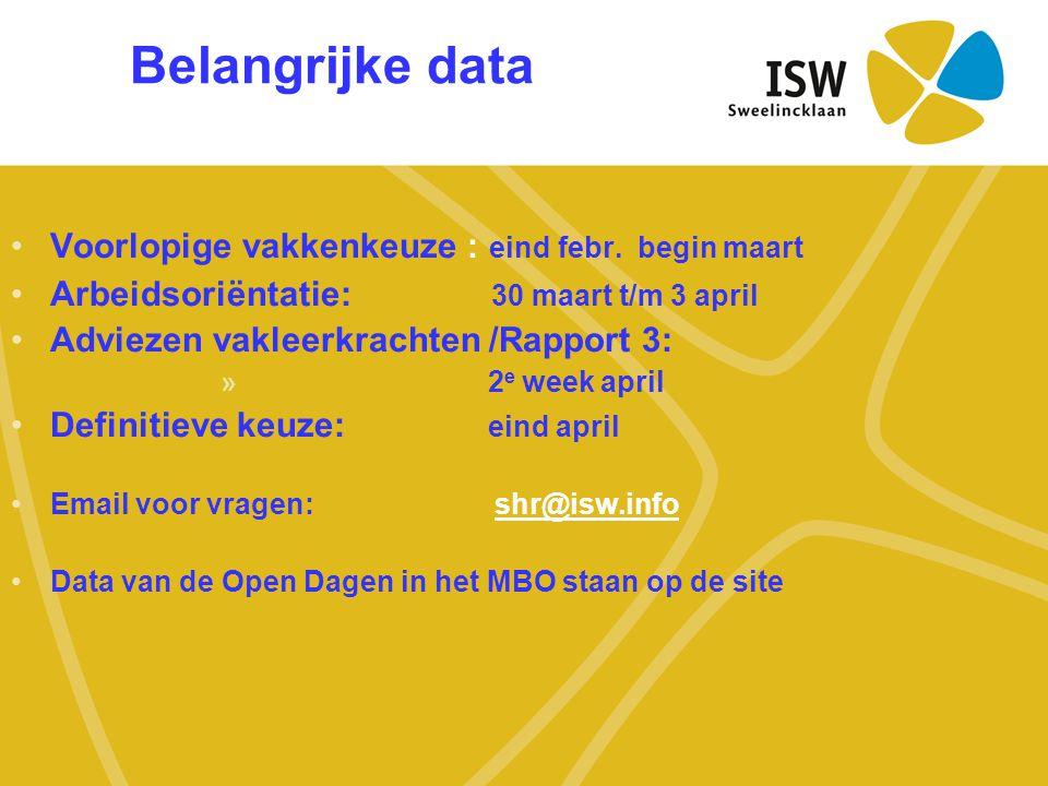 Belangrijke data Voorlopige vakkenkeuze : eind febr. begin maart