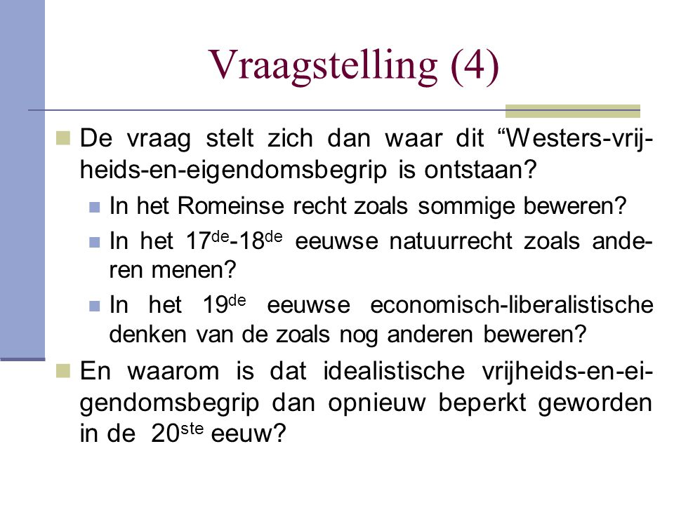 Vraagstelling (4) De vraag stelt zich dan waar dit Westers-vrij-heids-en-eigendomsbegrip is ontstaan