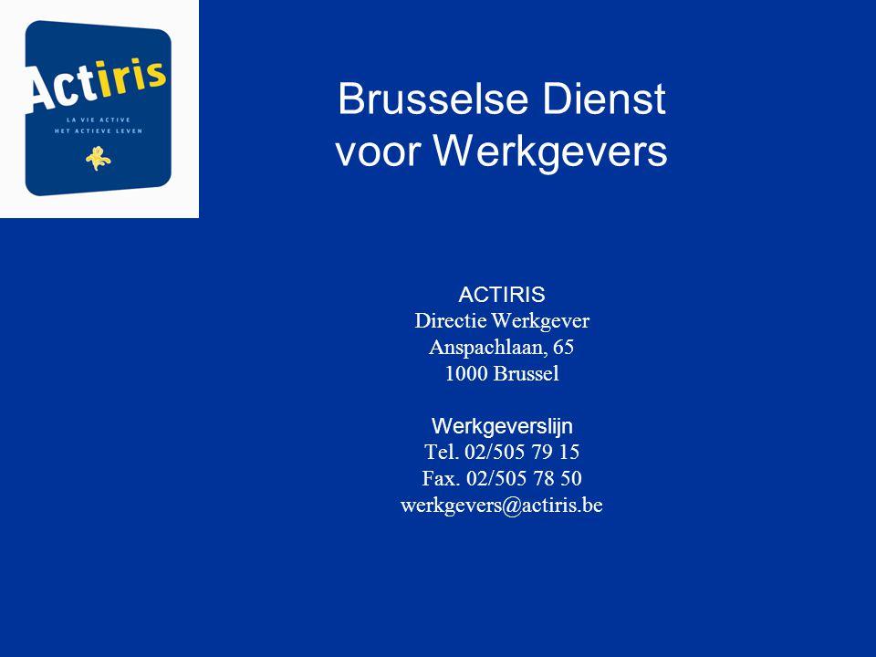 Brusselse Dienst voor Werkgevers ACTIRIS Directie Werkgever Anspachlaan, 65 1000 Brussel Werkgeverslijn Tel.