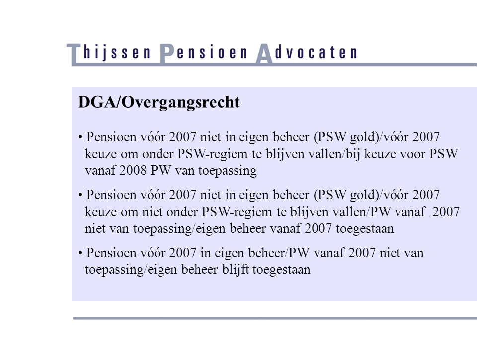 DGA/Overgangsrecht Pensioen vóór 2007 niet in eigen beheer (PSW gold)/vóór 2007. keuze om onder PSW-regiem te blijven vallen/bij keuze voor PSW.