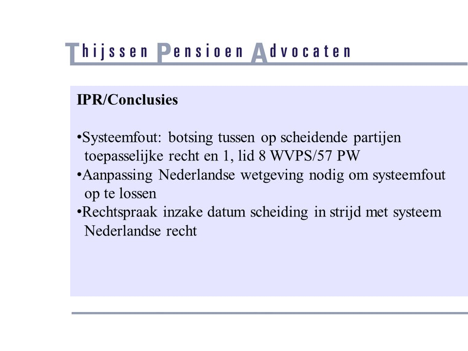 IPR/Conclusies Systeemfout: botsing tussen op scheidende partijen. toepasselijke recht en 1, lid 8 WVPS/57 PW.