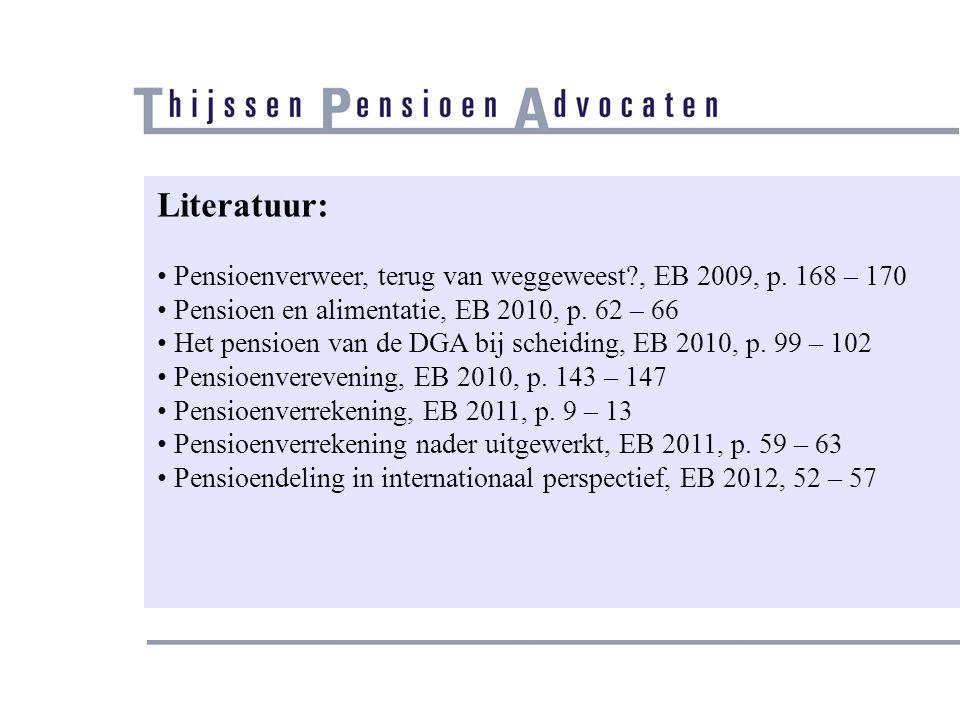 Literatuur: Pensioenverweer, terug van weggeweest , EB 2009, p. 168 – 170. Pensioen en alimentatie, EB 2010, p. 62 – 66.