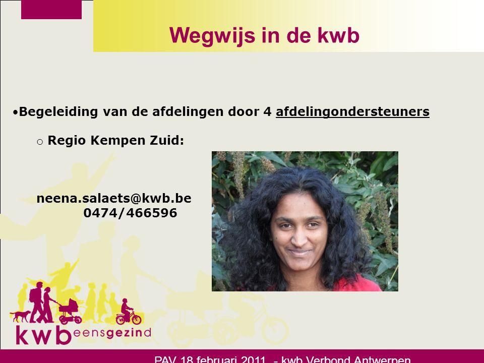 Wegwijs in de kwb Begeleiding van de afdelingen door 4 afdelingondersteuners. Regio Kempen Zuid: neena.salaets@kwb.be.