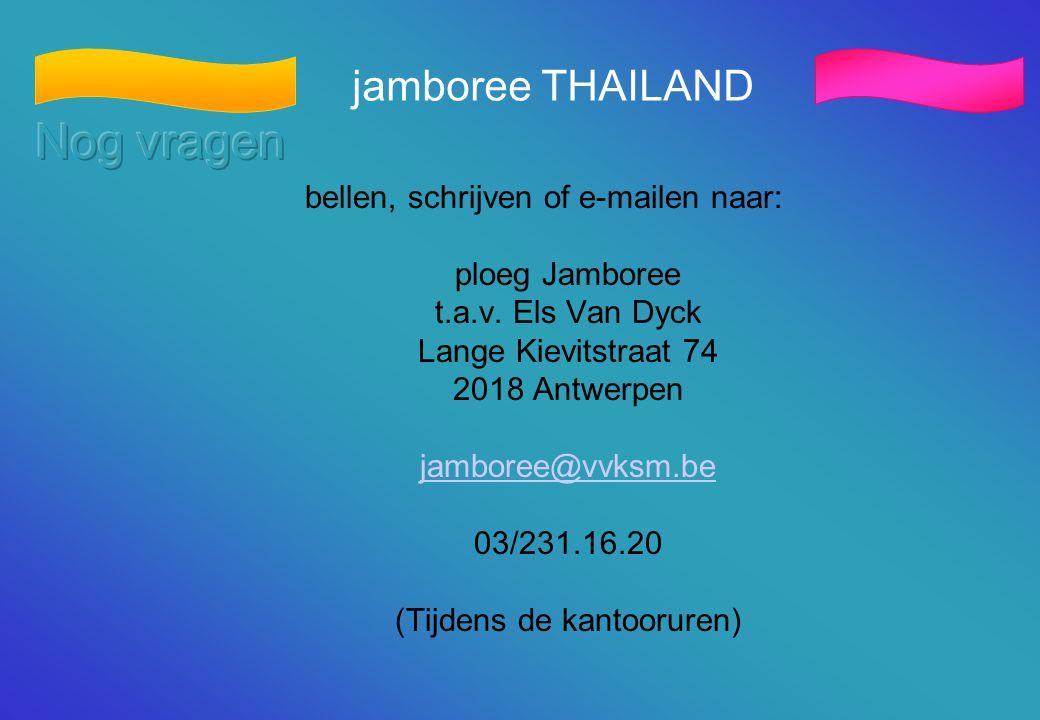 Nog vragen jamboree THAILAND bellen, schrijven of e-mailen naar: