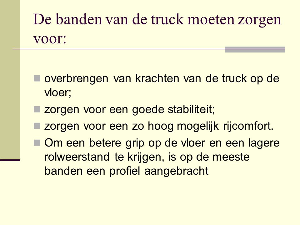 De banden van de truck moeten zorgen voor: