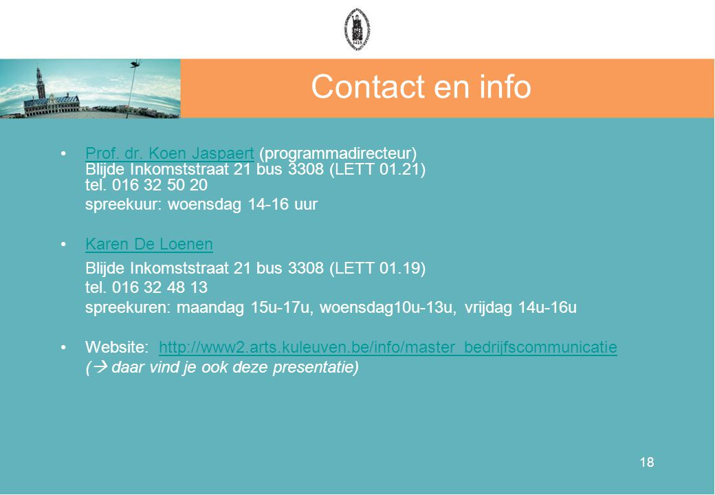 Contact en info Prof. dr. Koen Jaspaert (programmadirecteur) Blijde Inkomststraat 21 bus 3308 (LETT 01.21) tel. 016 32 50 20.