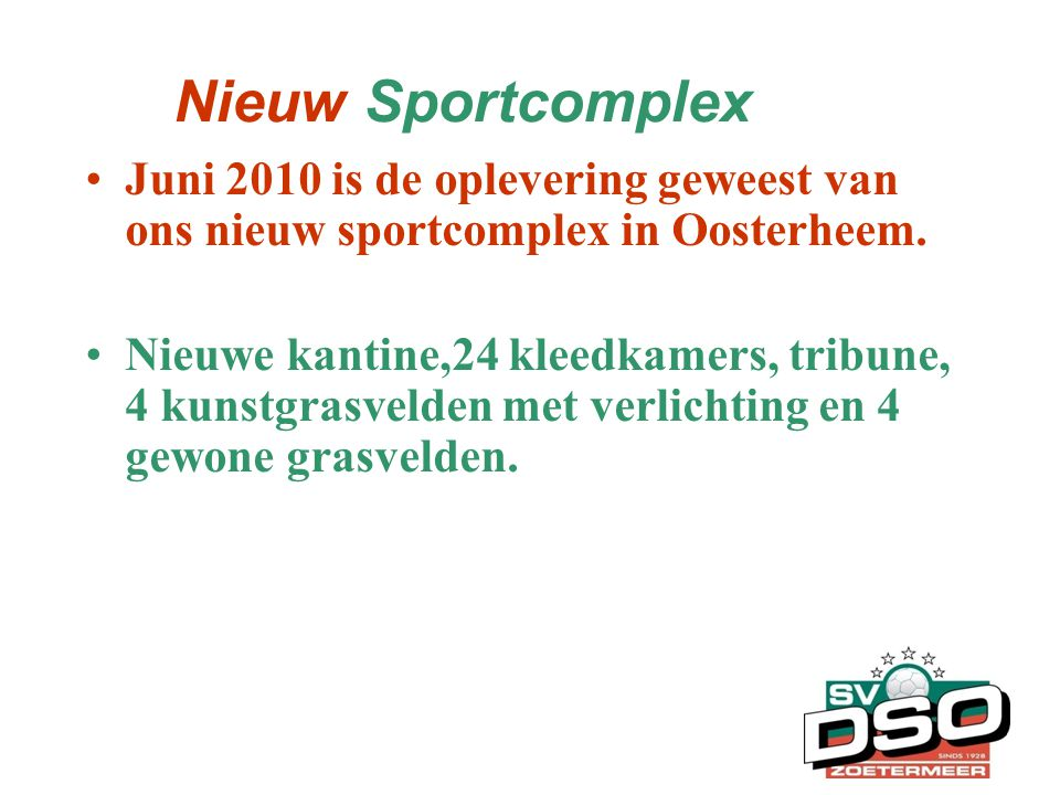 Nieuw Sportcomplex Juni 2010 is de oplevering geweest van ons nieuw sportcomplex in Oosterheem.