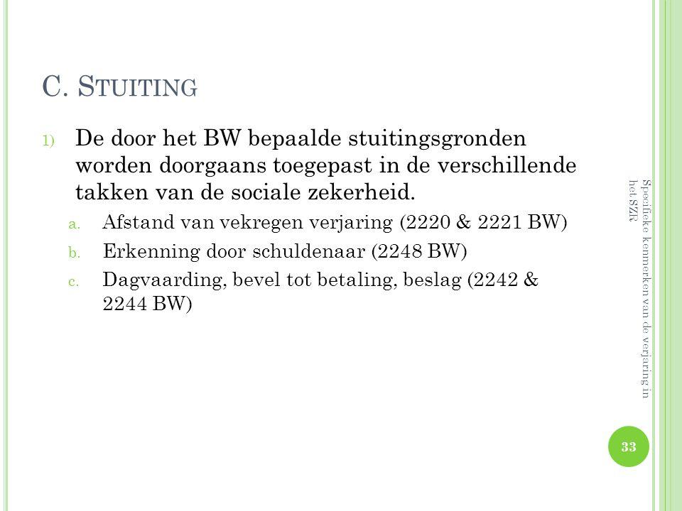 C. Stuiting De door het BW bepaalde stuitingsgronden worden doorgaans toegepast in de verschillende takken van de sociale zekerheid.