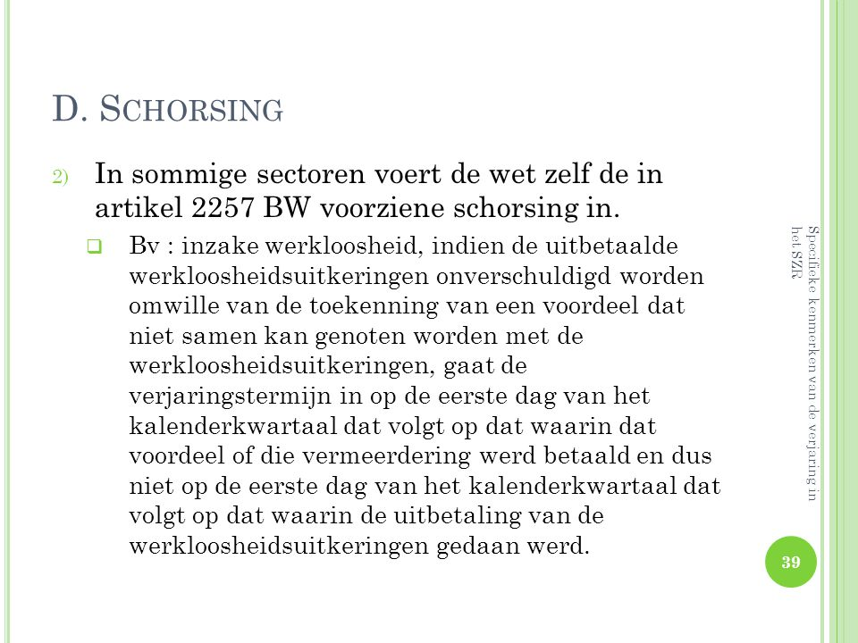 D. Schorsing In sommige sectoren voert de wet zelf de in artikel 2257 BW voorziene schorsing in.