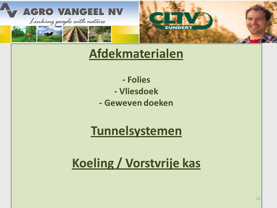 Afdekmaterialen - Folies - Vliesdoek - Geweven doeken Tunnelsystemen Koeling / Vorstvrije kas