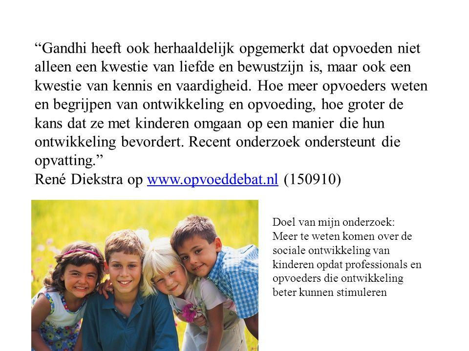 Gandhi heeft ook herhaaldelijk opgemerkt dat opvoeden niet alleen een kwestie van liefde en bewustzijn is, maar ook een kwestie van kennis en vaardigheid. Hoe meer opvoeders weten en begrijpen van ontwikkeling en opvoeding, hoe groter de kans dat ze met kinderen omgaan op een manier die hun ontwikkeling bevordert. Recent onderzoek ondersteunt die opvatting. René Diekstra op www.opvoeddebat.nl (150910)