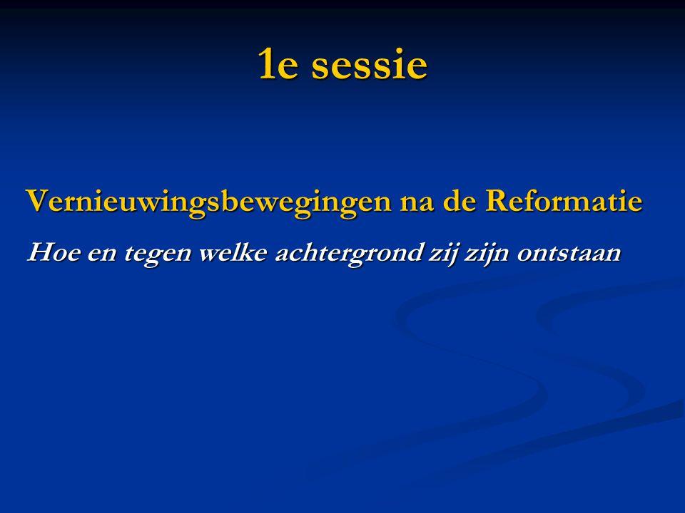 1e sessie Vernieuwingsbewegingen na de Reformatie
