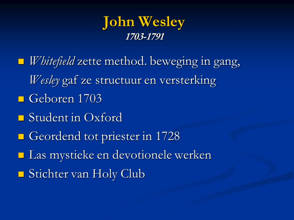 John Wesley 1703-1791 Whitefield zette method. beweging in gang,