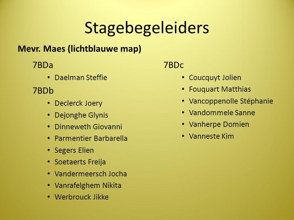 Stagebegeleiders Mevr. Maes (lichtblauwe map) 7BDa 7BDb 7BDc