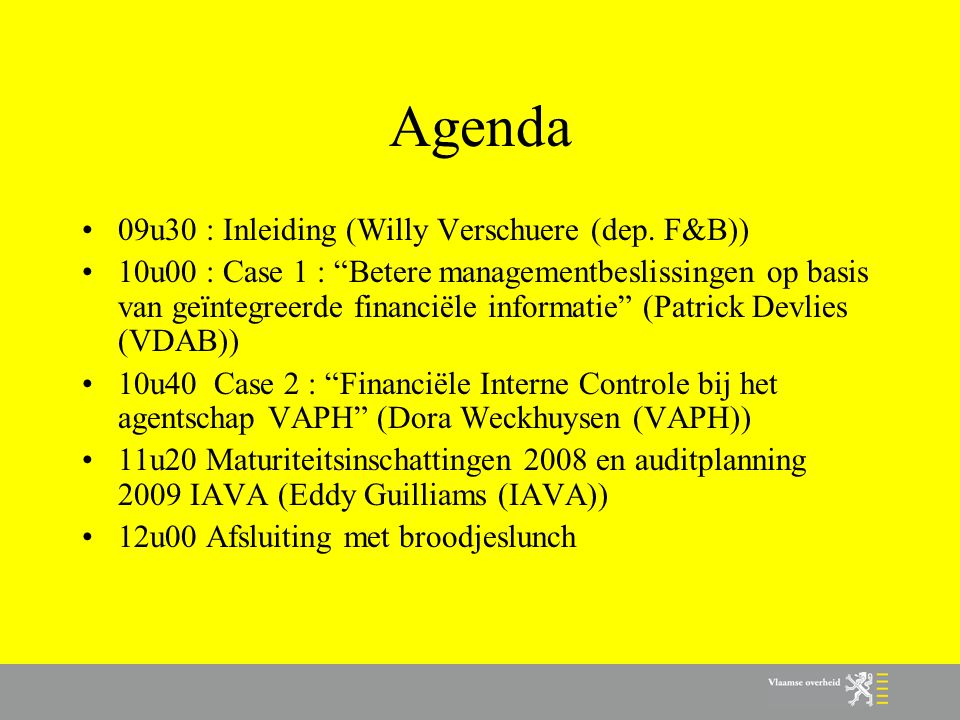 Agenda 09u30 : Inleiding (Willy Verschuere (dep. F&B))