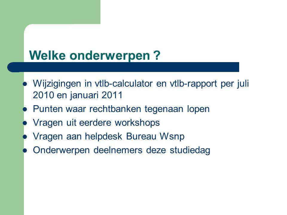 Welke onderwerpen Wijzigingen in vtlb-calculator en vtlb-rapport per juli 2010 en januari 2011. Punten waar rechtbanken tegenaan lopen.