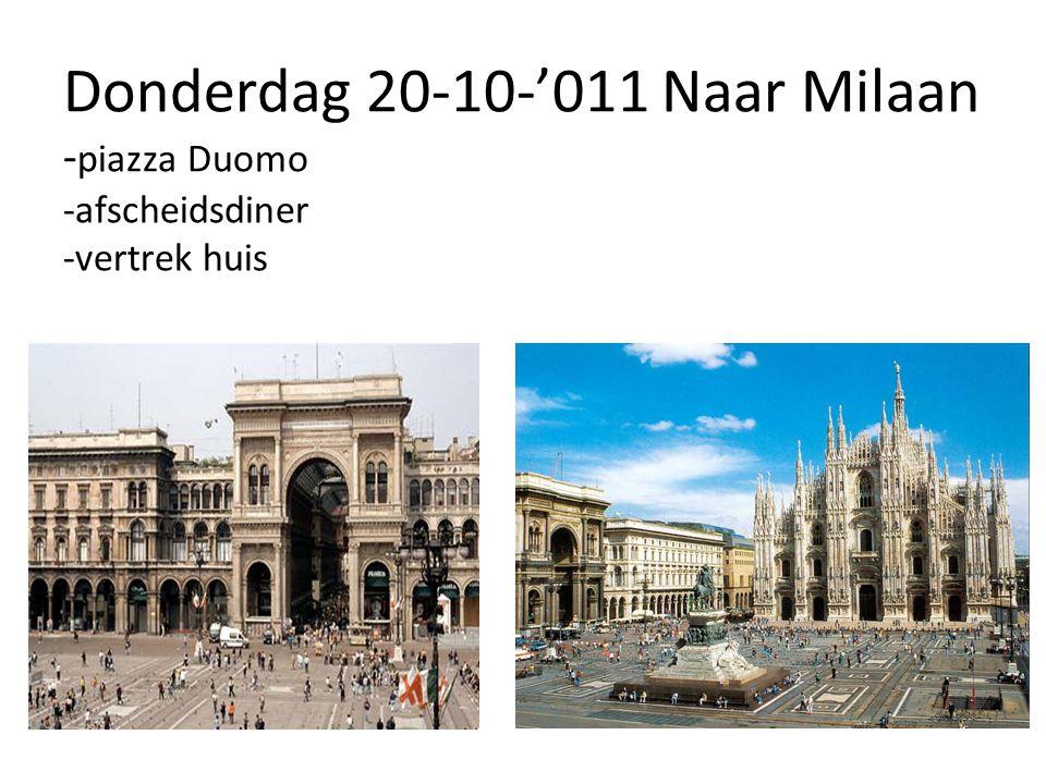 Donderdag 20-10-'011 Naar Milaan -piazza Duomo -afscheidsdiner -vertrek huis