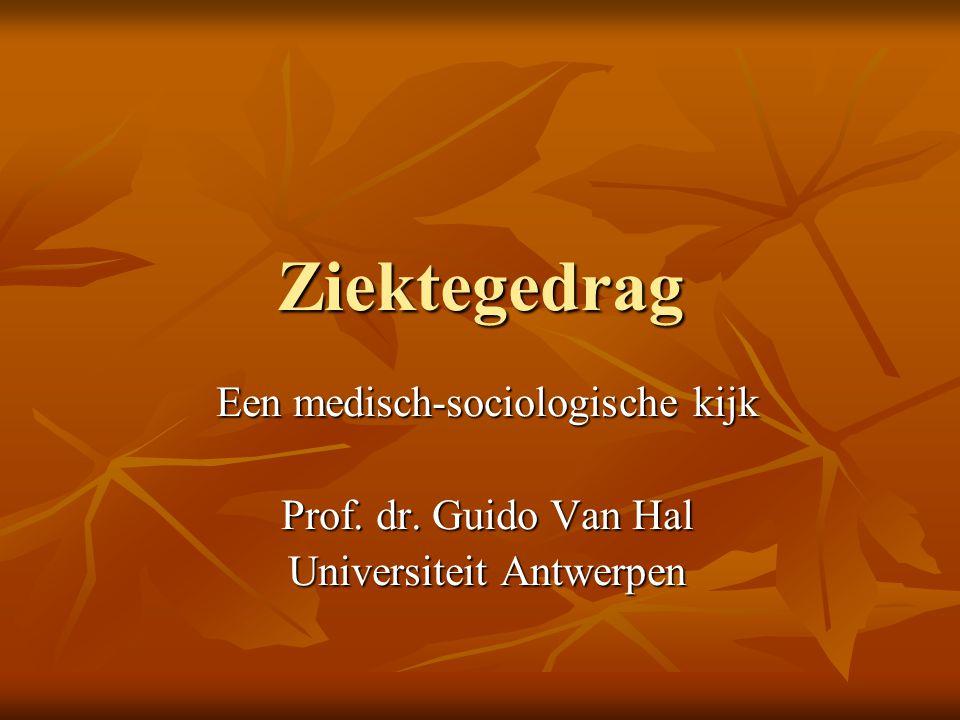 Ziektegedrag Een medisch-sociologische kijk Prof. dr. Guido Van Hal