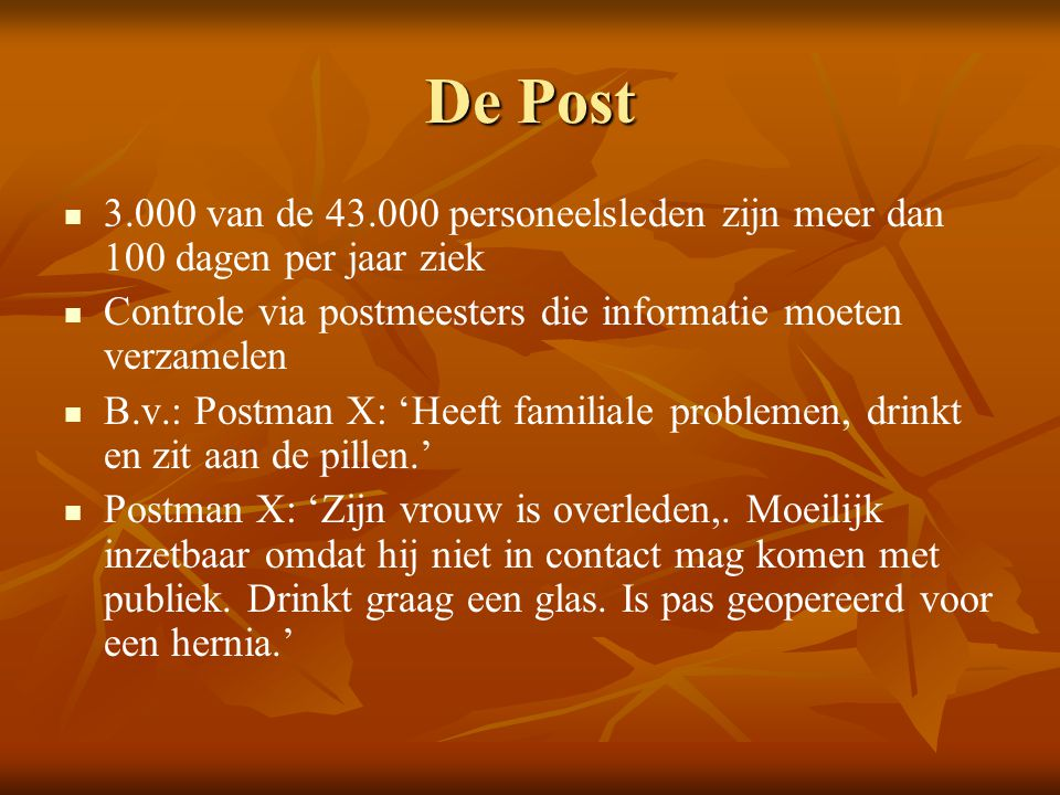 De Post 3.000 van de 43.000 personeelsleden zijn meer dan 100 dagen per jaar ziek. Controle via postmeesters die informatie moeten verzamelen.