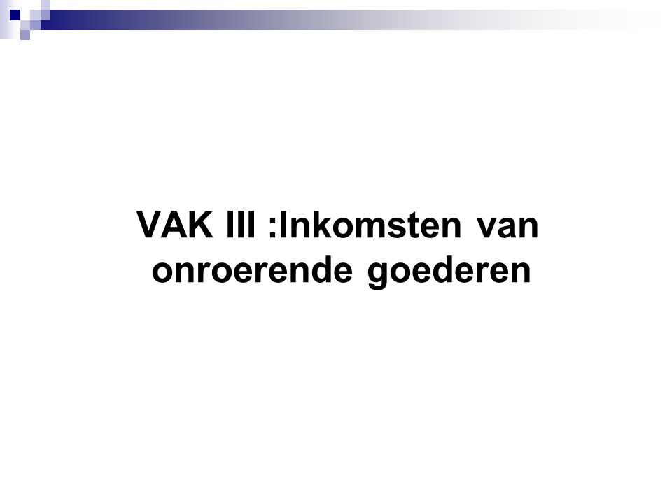 VAK III :Inkomsten van onroerende goederen