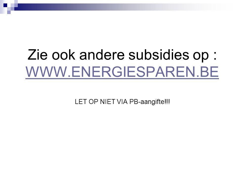 Zie ook andere subsidies op : WWW. ENERGIESPAREN