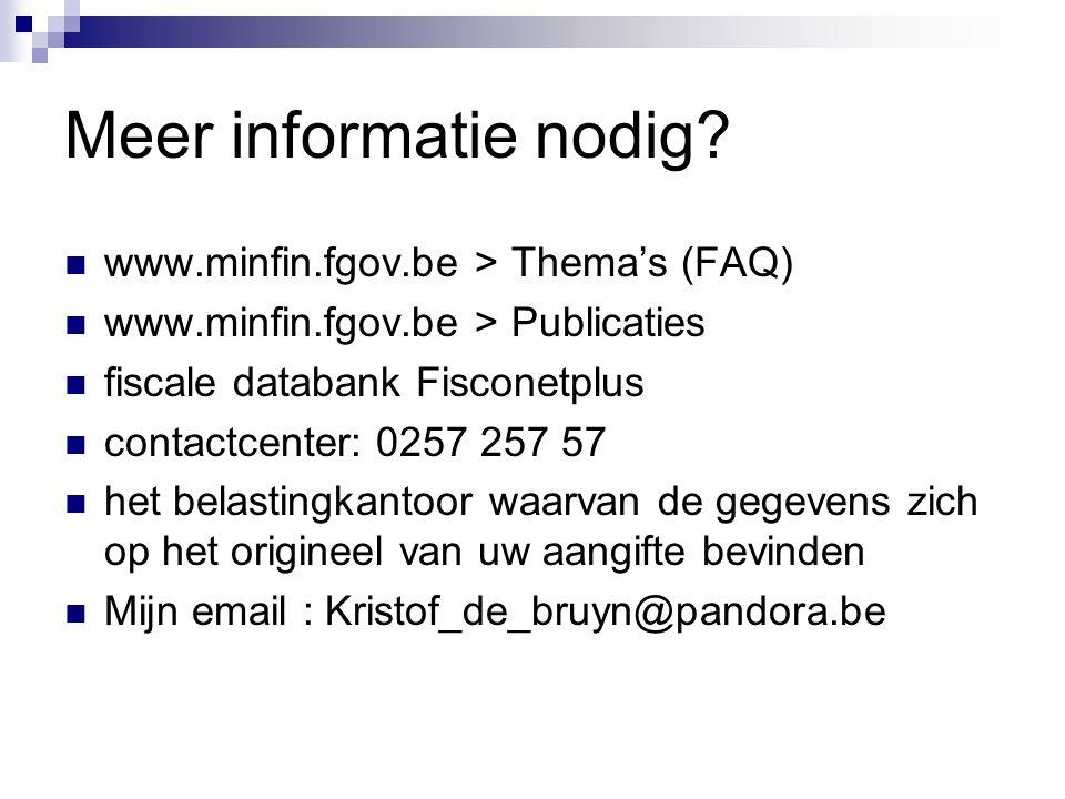 Meer informatie nodig www.minfin.fgov.be > Thema's (FAQ)