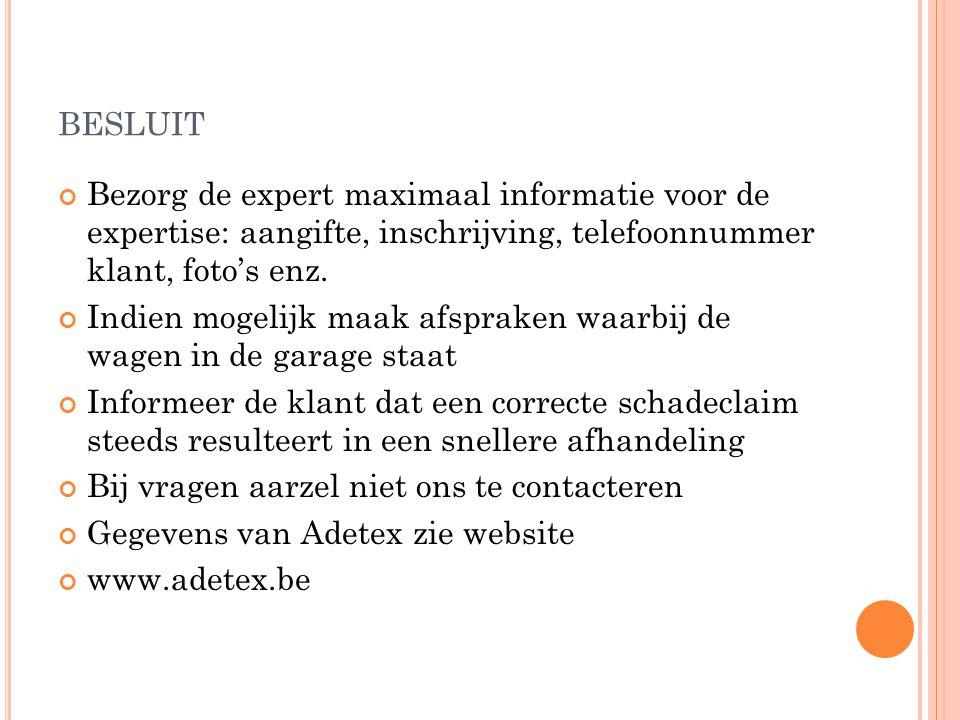 besluit Bezorg de expert maximaal informatie voor de expertise: aangifte, inschrijving, telefoonnummer klant, foto's enz.