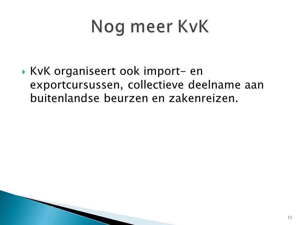 Nog meer KvK KvK organiseert ook import- en exportcursussen, collectieve deelname aan buitenlandse beurzen en zakenreizen.