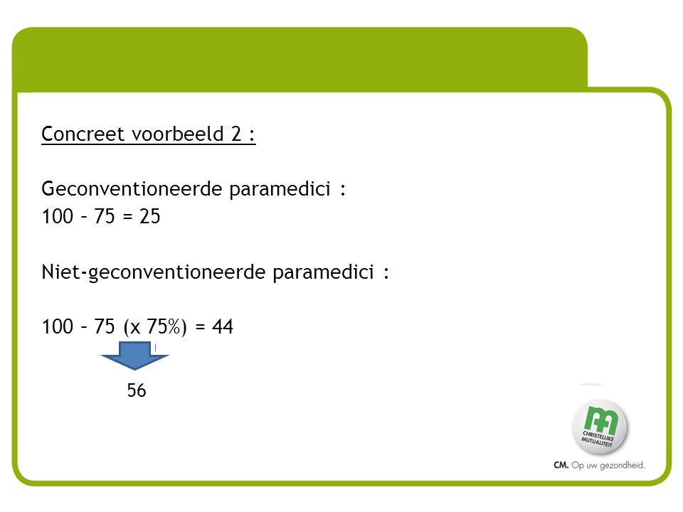 56 Concreet voorbeeld 2 : Geconventioneerde paramedici : 100 – 75 = 25