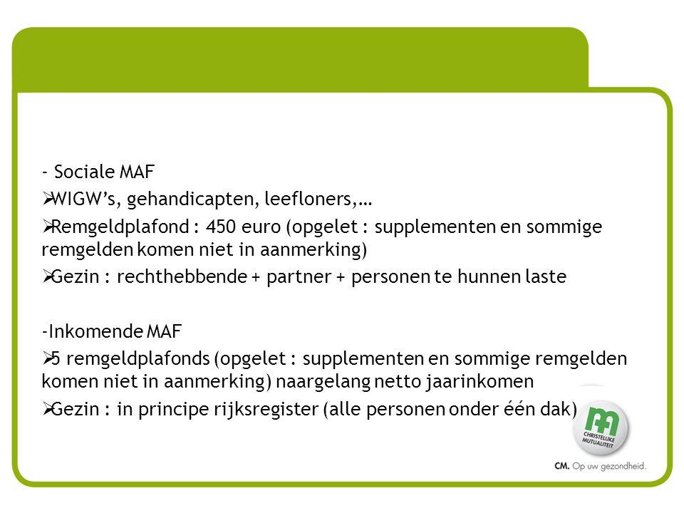 Sociale MAF WIGW's, gehandicapten, leefloners,… Remgeldplafond : 450 euro (opgelet : supplementen en sommige remgelden komen niet in aanmerking)