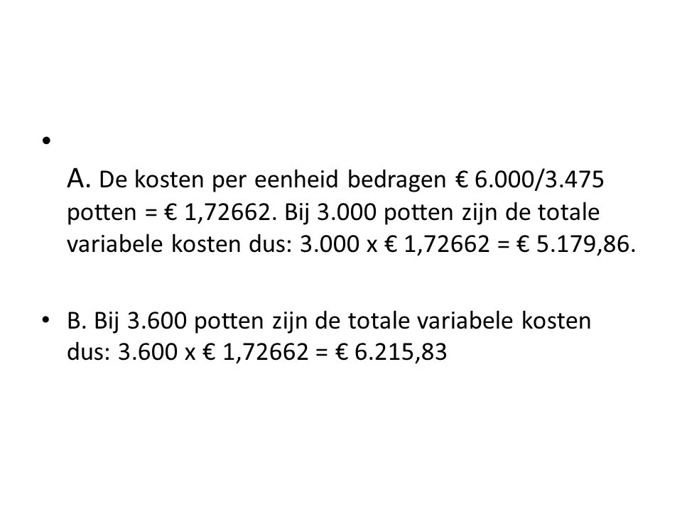 A. De kosten per eenheid bedragen € 6. 000/3. 475 potten = € 1,72662