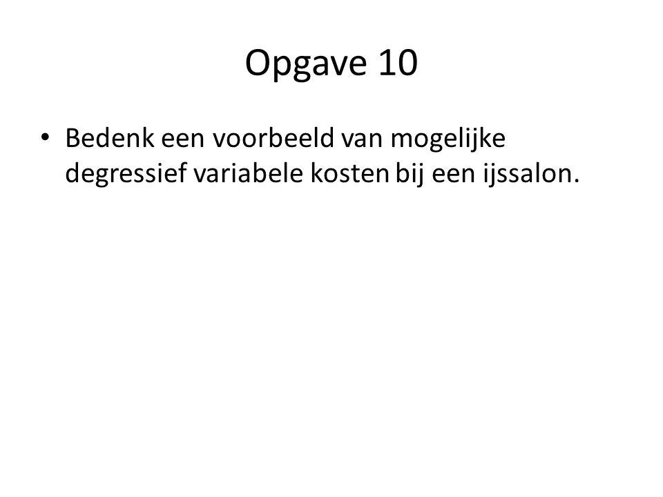 Opgave 10 Bedenk een voorbeeld van mogelijke degressief variabele kosten bij een ijssalon.