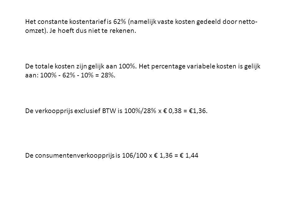 Het constante kostentarief is 62% (namelijk vaste kosten gedeeld door netto-omzet). Je hoeft dus niet te rekenen.