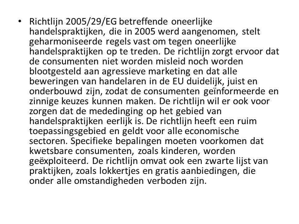 Richtlijn 2005/29/EG betreffende oneerlijke handelspraktijken, die in 2005 werd aangenomen, stelt geharmoniseerde regels vast om tegen oneerlijke handelspraktijken op te treden.